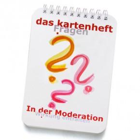 das kartenheft - «Fragen in der Moderation ' Wirkung entfalten»
