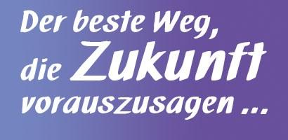 Der beste Weg, die Zukunft vorauszusagen...Zitat: Willy Brandt