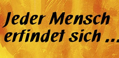 Jeder Mensch erfindet sich...Zitat: Max Frisch