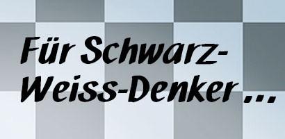 Für Schwarz-Weiss-Denker...Zitat: Ernst Ferstl