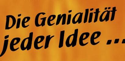 Die Genialität jeder Idee...Zitat: Unbekannt