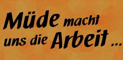 Müde macht uns die Arbeit...Zitat: Marie von Ebner-Eschenbach